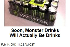 Soon, Monster Drinks Will Actually Be Drinks