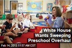 White House Wants Sweeping Preschool Overhaul