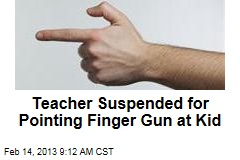 Teacher Suspended for Pointing Finger Gun at Kid