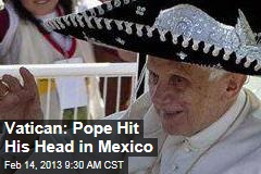 Vatican: Pope Hit His Head in Mexico