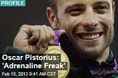Oscar Pistorius: 'Adrenaline Freak'