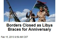 Borders Closed as Libya Braces for Anniversary