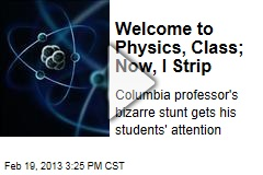 Welcome to Physics, Class; Now, I Strip