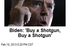 Biden: 'Buy a Shotgun, Buy a Shotgun'
