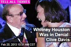 Whitney Houston Was in Denial: Clive Davis