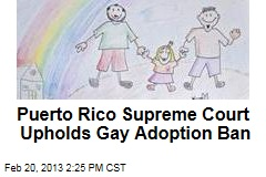 Puerto Rico Supreme Court Upholds Gay Adoption Ban