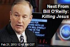 Next From Bill O'Reilly: Killing Jesus