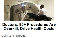 Doctors: 90+ Procedures Are Overkill, Drive Health Costs