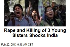 Rape and Killing of 3 Young Sisters Shocks India