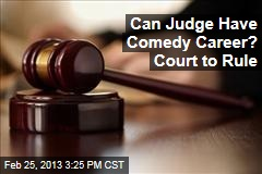 Can Judge Have Comedy Career? Court to Rule