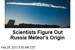 Scientists Figure Out Russia Meteor's Origin
