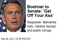 Boehner to Senate: 'Get Off Your Ass'