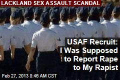 USAF Recruit: I Was Supposed to Report Rape to My Rapist