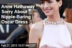 Anne Hathaway Sorry About Nipple-Baring Oscar Dress