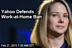 Yahoo Defends Work-at-Home Ban