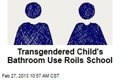 Transgendered Child's Bathroom Use Roils School