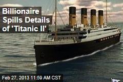 Billionaire Spills Details of 'Titanic II'