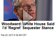 Woodward: White House Said I'd 'Regret' Sequester Stance