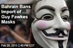 Bahrain Bans Import of ... Guy Fawkes Masks