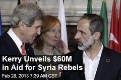 Kerry Unveils $60M in Aid for Syria Rebels