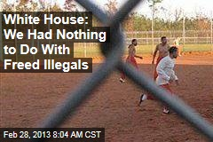 White House: We Had Nothing to Do With Freed Illegals
