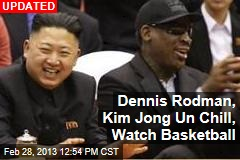 Dennis Rodman, Kim Jong Un Chill, Watch Basketball