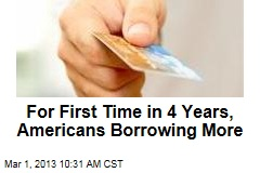 For First Time in 4 Years, Consumers Borrowing More