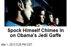 Spock Himself Chimes In on Obama's Jedi Gaffe