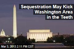 Sequestration May Kick Washington Area in the Teeth