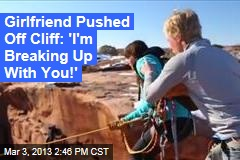 Girlfriend Pushed Off Cliff: 'I'm Breaking Up With You!'