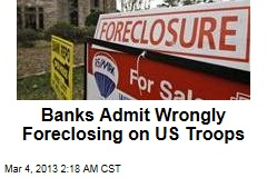 Banks Admit Wrongly Foreclosing on Troops