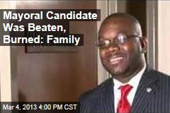Mayoral Candidate Was Beaten, Burned: Family