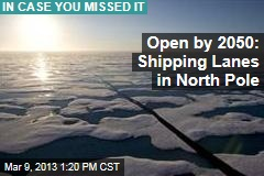 Open by 2050: North Pole Shipping Lanes
