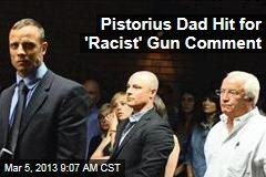 Pistorius Dad Hit for 'Racist' Gun Comment