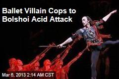 Ballet Villain Cops to Bolshoi Acid Attack