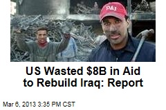 US Wasted $8B in Aid to Rebuild Iraq: Report