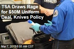 TSA Draws Rage for $50M Uniform Deal, Knives Policy