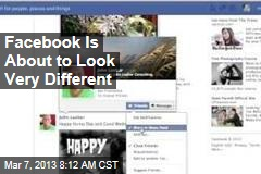 Facebook Is About to Look Very Different