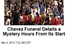 Chavez Funeral Details a Mystery Hours From Its Start