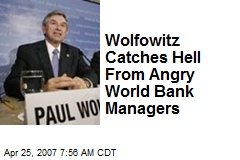 Wolfowitz Catches Hell From Angry World Bank Managers