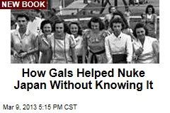 How Gals Helped Nuke Japan Without Knowing It