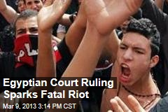 Egyptian Court Ruling Sparks Fatal Riot