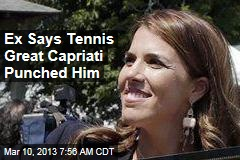 Ex Says Tennis Great Capriati Punched Him