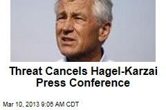 Threat Cancels Hagel-Karzai Press Conference