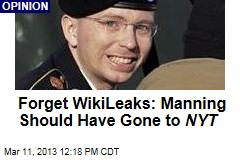 Forget WikiLeaks: Manning Should Have Gone to NYT