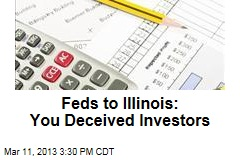 Feds to Illinois: You Deceived Investors