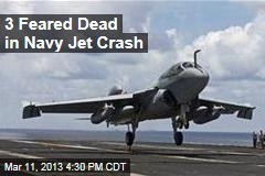 3 Feared Dead in Navy Jet Crash