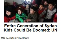 Entire Generation of Syrian Kids Could Be Doomed: UN