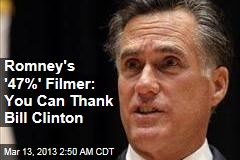 Romney '47%' Filmer: Thank Bill Clinton