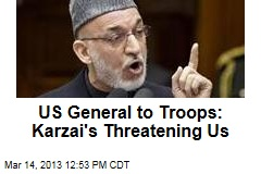 US General to Troops: Karzai's Threatening Us